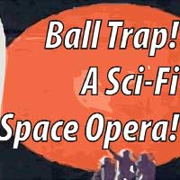 Ball Trap!: A Sci-Fi Space Opera!